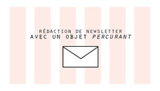 Je rédige vos newsletters