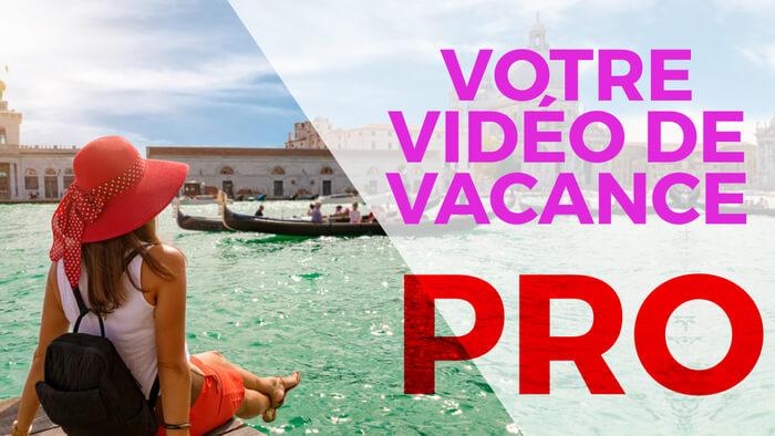 Je monte vos vidéos de vacances !